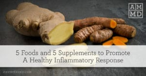 5 Foods and 5 Supplements to Promote A Healthy Inflammatory Response