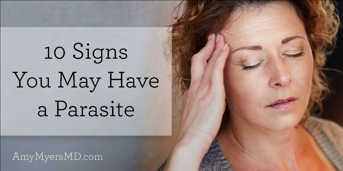 10 Signs You May Have A Parasite Amy Myers Md