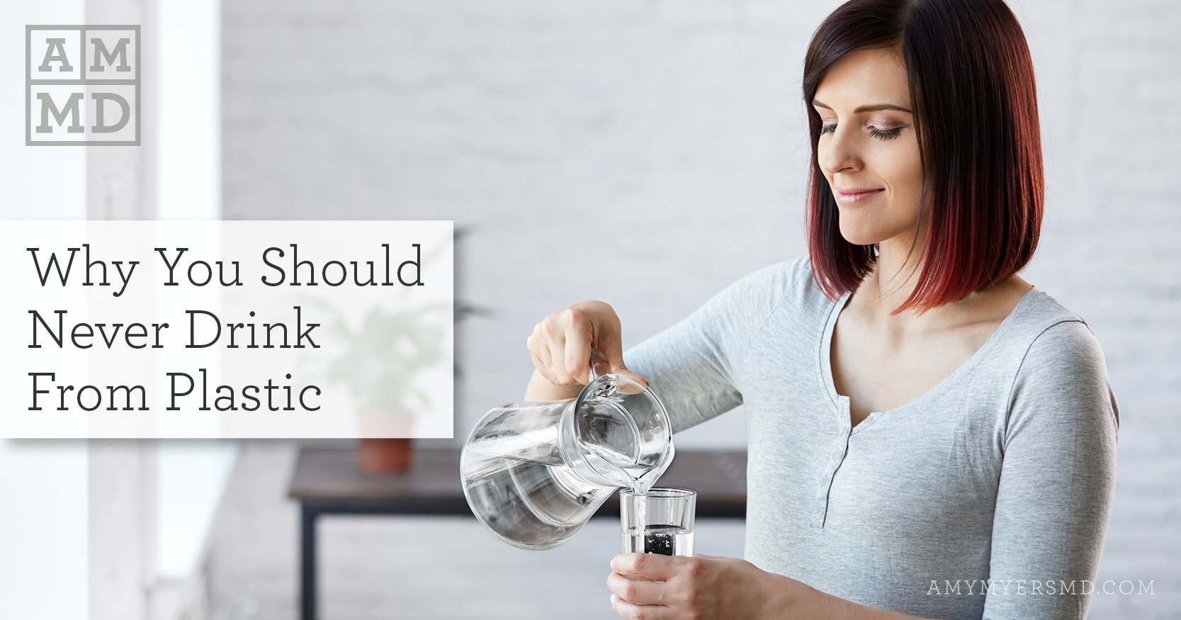 Why You Should Never Drink Water From Plastic Bottle - A Woman Pouring Water into a Glass - Featured Image - Amy Myers MD