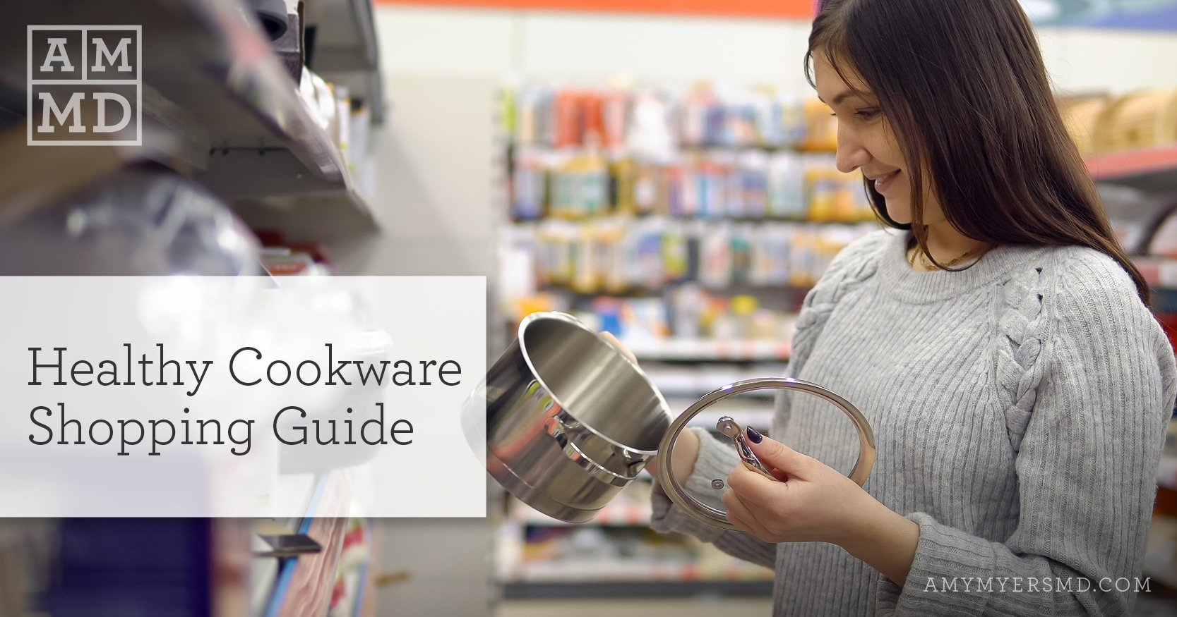 Healthy Cookware Shopping Guide - Woman Shopping for Pots and Pans - Featured Image - Amy Myers MD