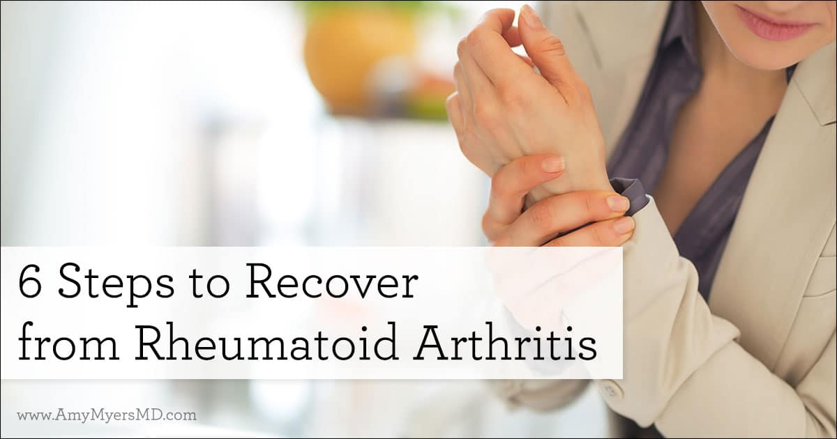 6 Steps To Recover From Rheumatoid Arthritis Amy Myers Md