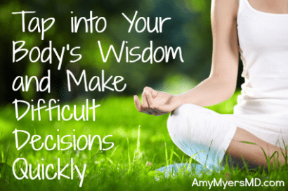 Tap Into Your Body's Wisdom and Make Difficult Decisions Quickly