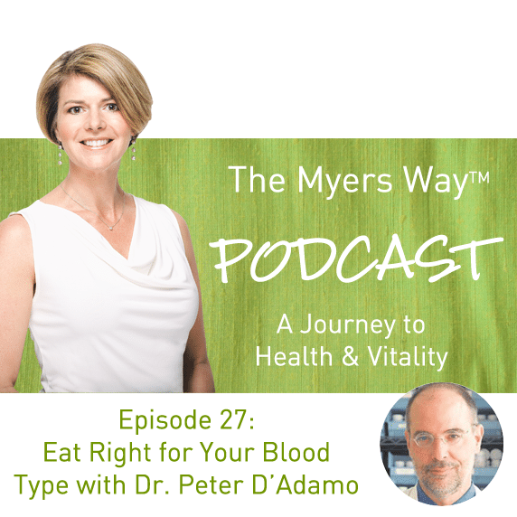 The Myers Way Episode 27: Eat Right for Your Blood Type with Dr. Peter D'Adamo