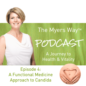 The Myers Way Episode 4: A Functional Medicine Approach To Candida