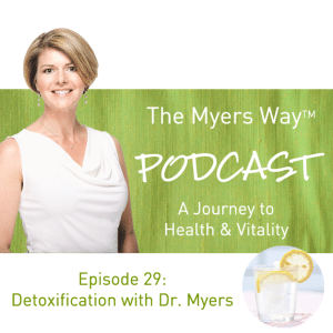 The Myers Way Episode 29: Detoxification with Dr. Myers