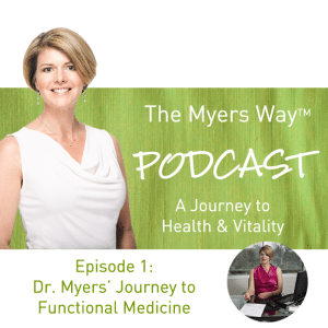 The Myers Way Episode 1: Dr. Myers' Journey To Functional Medicine