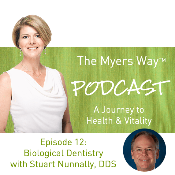 The Myers Way Episode 12: Biological Dentistry with Stuart Nunnally, DDS
