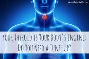 Your Thyroid Is Your Body's Engine – Do You Need A Tune-up?