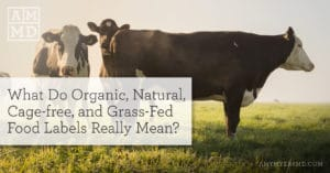 What Do Organic, Natural, Cage-free, and Grass-Fed Food Labels Really Mean?