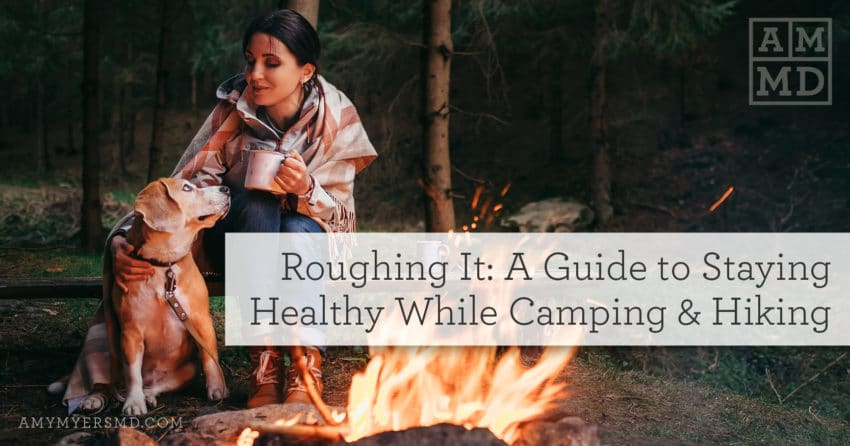 Roughing It: A Guide to Staying Healthy While Camping & Hiking