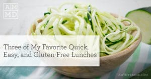 Three of My Favorite Quick, Easy, and Gluten-Free Lunch Ideas