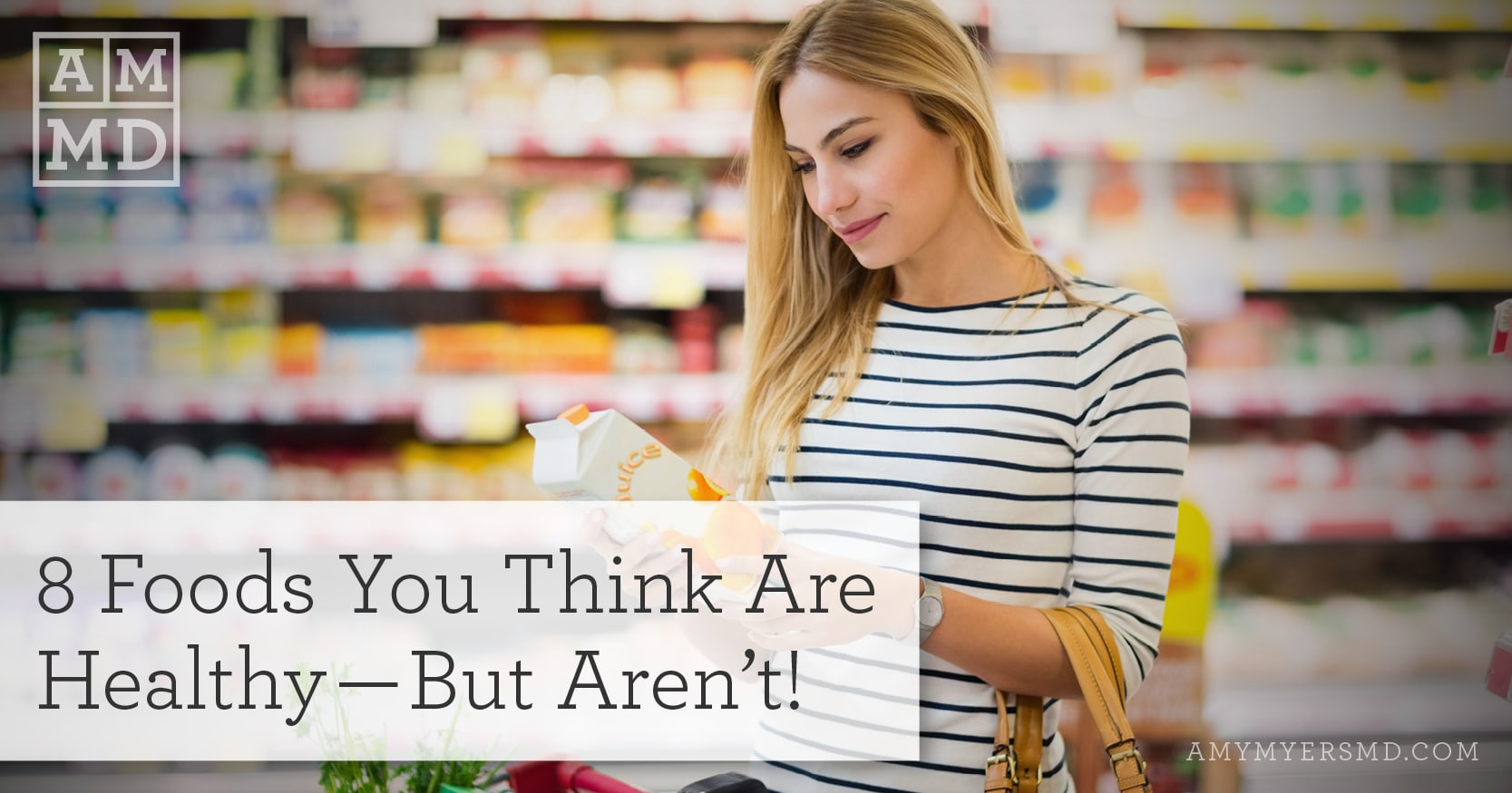 8 Foods You Think Are Healthy—But Aren't! - A Woman Shopping - Featured Image Amy Myers MD