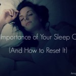 The Importance of Your Sleep Cycle (and How to Reset It)