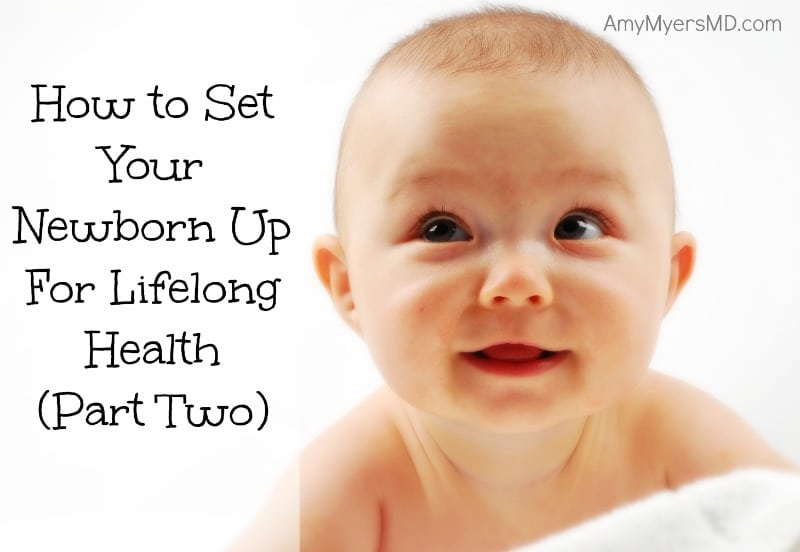 How to Set Your Newborn Up For Lifelong Health (Part Two)