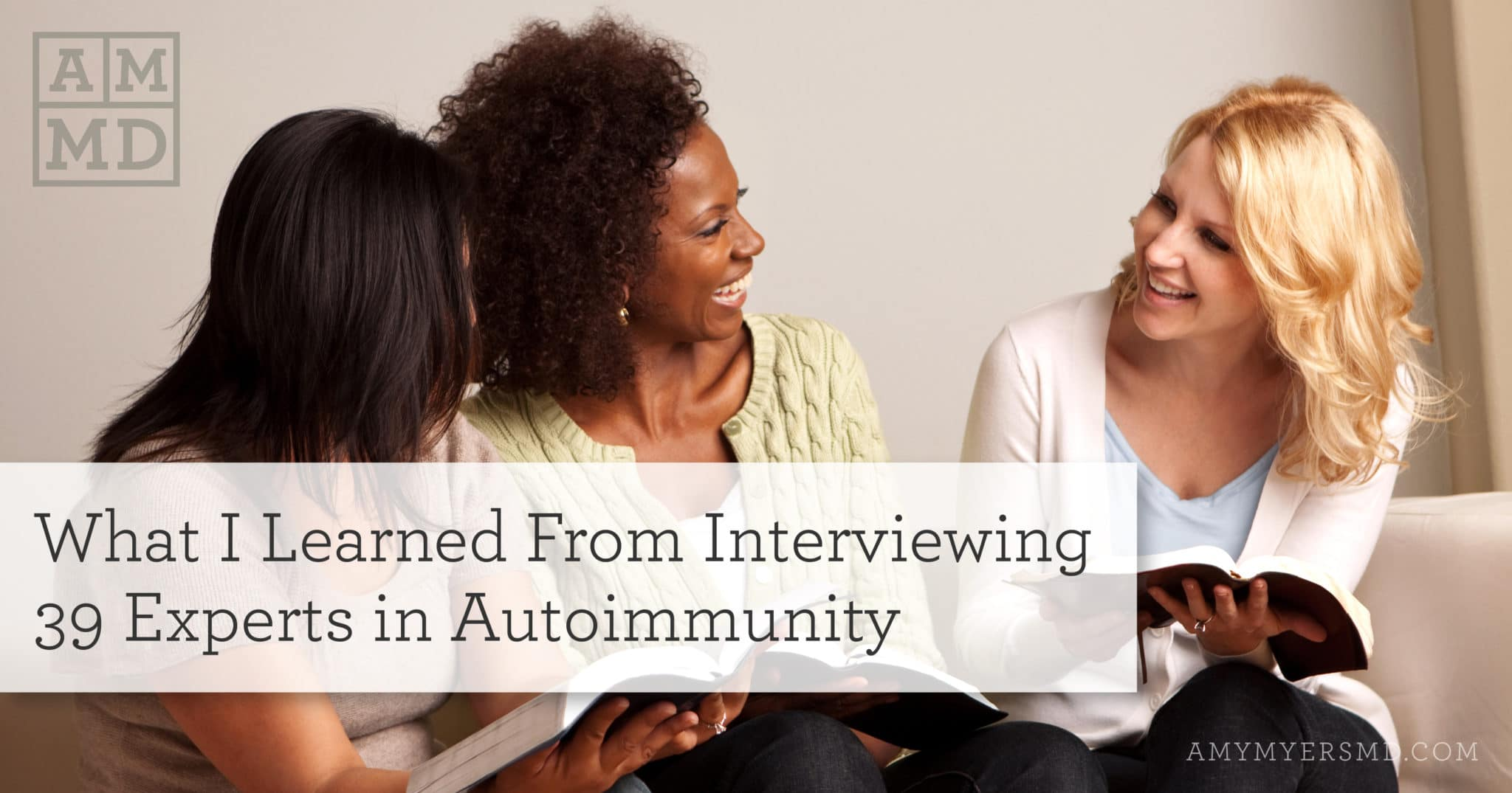 What I Learned From Interviewing 39 Experts in Autoimmunity - Women Reading Together - Featured Image - Amy Myers MD