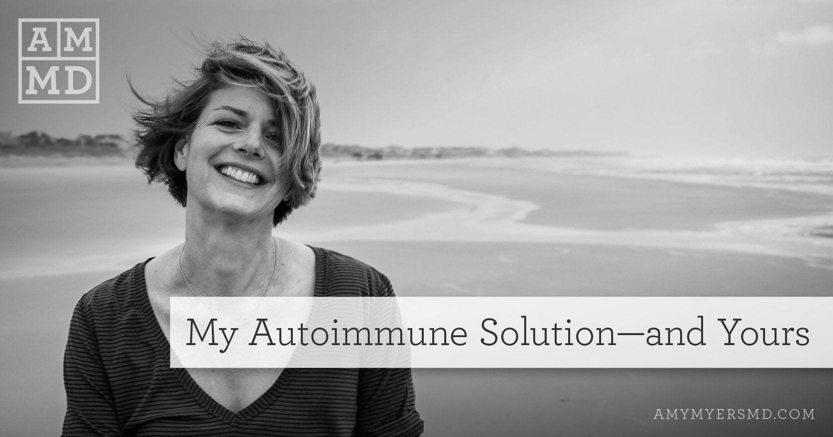 My Autoimmune Solution--and Yours - Dr. Myers at the Beach - Featured Image - Amy Myers MD