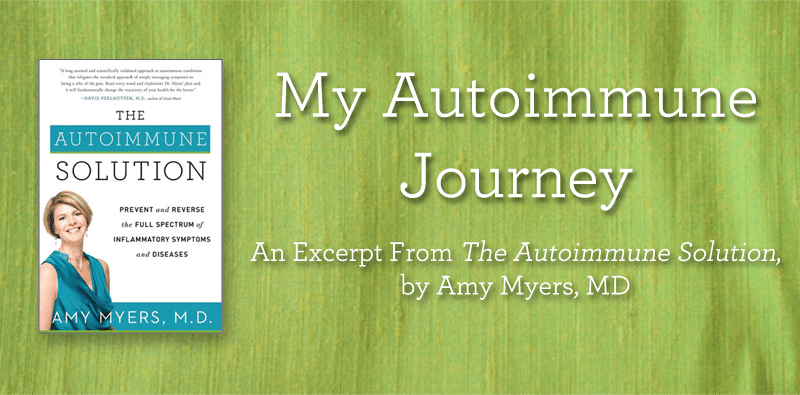 My Autoimmune Journey - An Excerpt from The Autoimmune Solution - Book Cover and graphic - Featured Image - Amy Myers MD