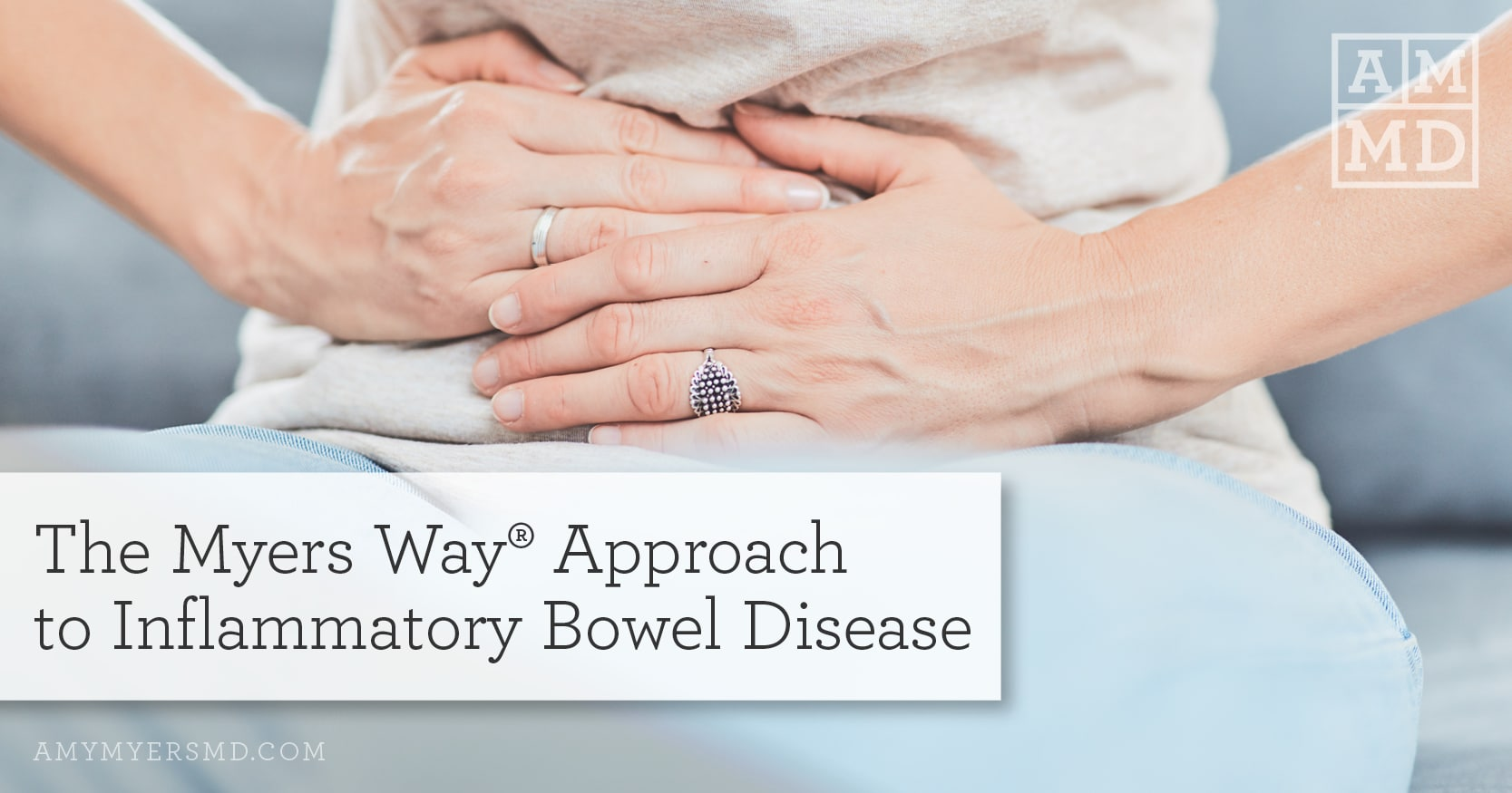 The Myers Way® Approach to Inflammatory Bowel Disease (IBD) - Woman holding her stomach - Featured Image - Amy Myers MD
