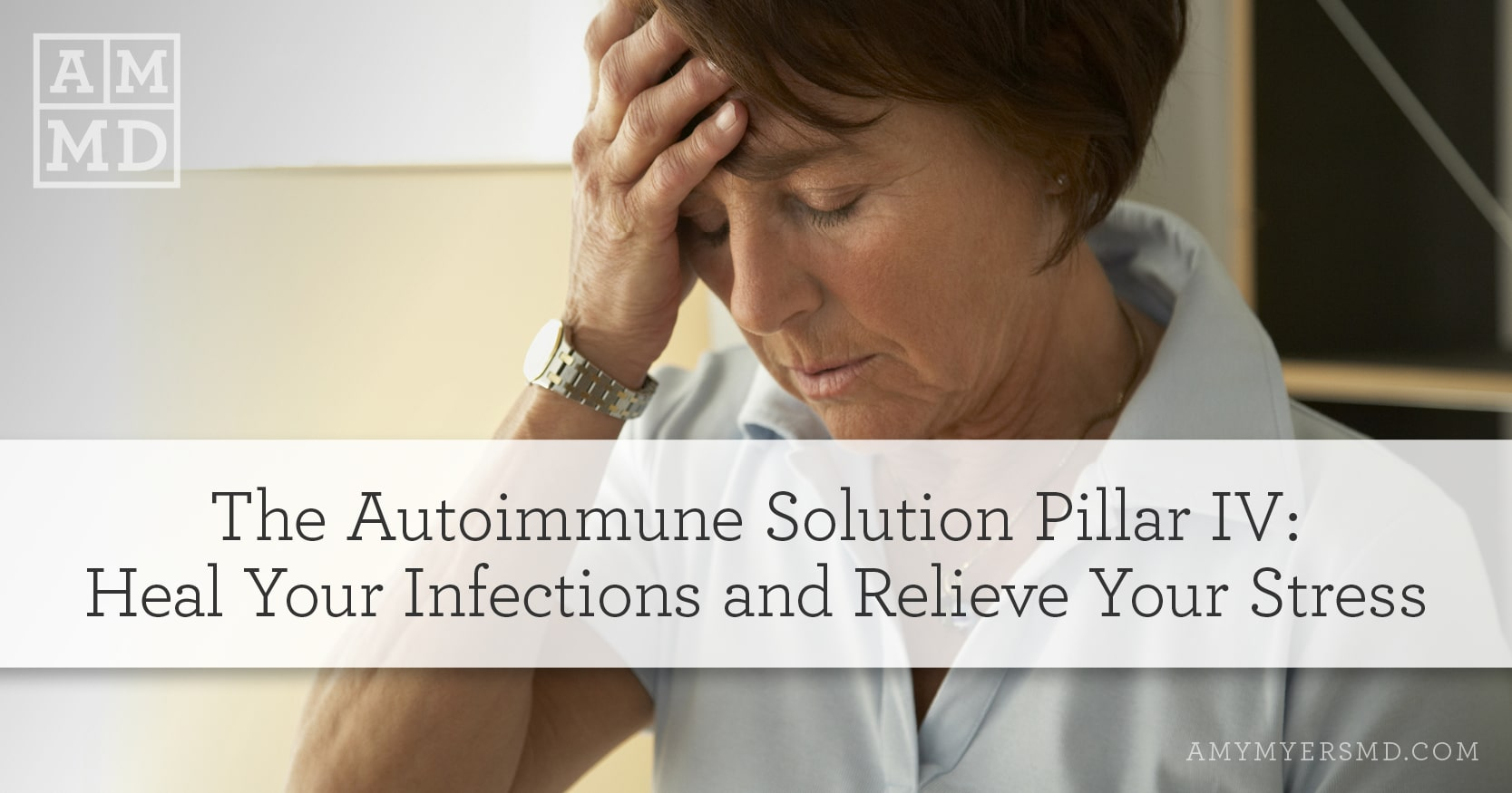 Heal Your Infections and Relieve Your Stress - Woman Under Stress - Featured Image - Amy Myers MD