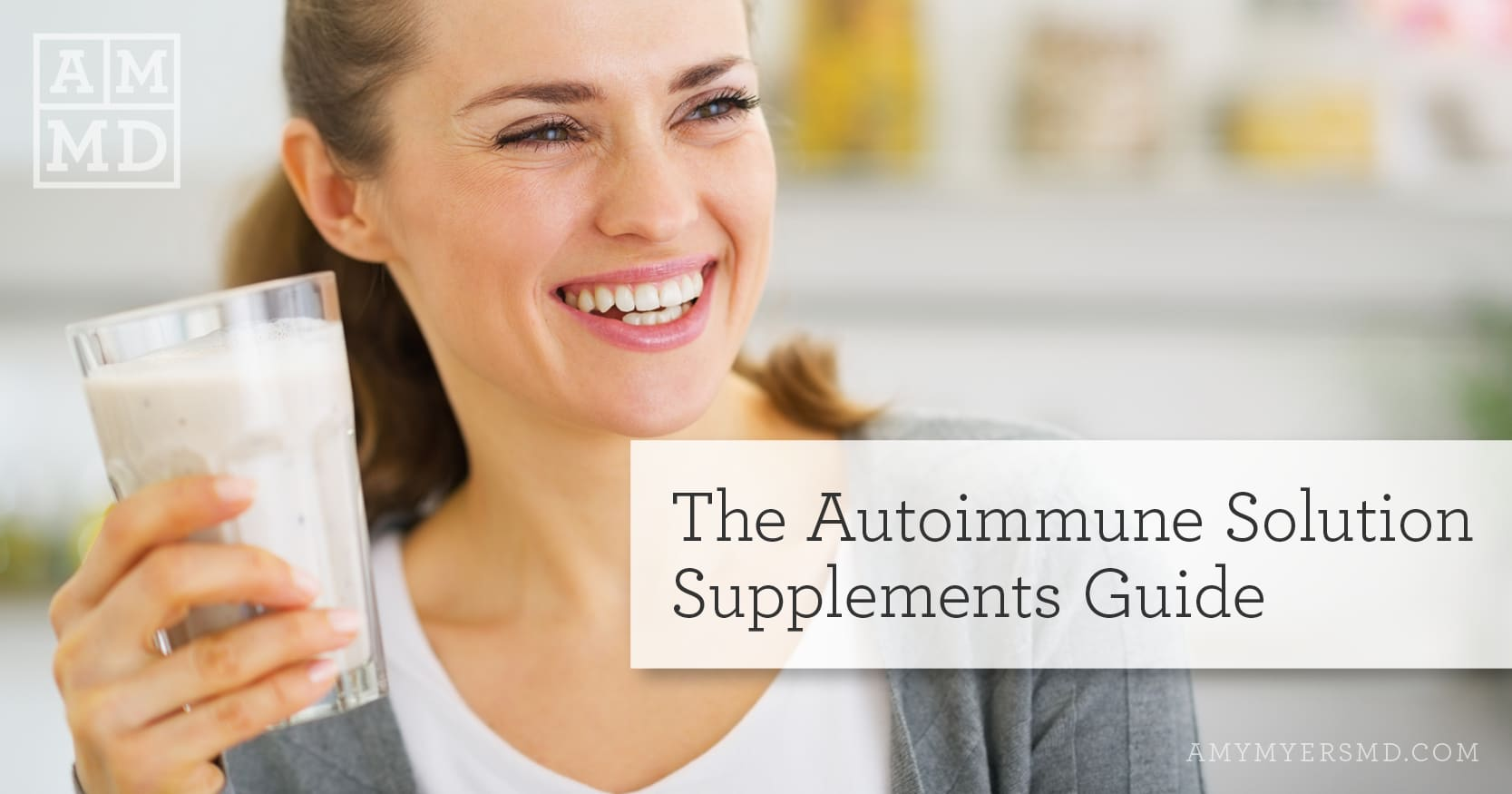 The Autoimmune Solution Supplements Guide - A Woman Smiling while holding a drink - Featured Image - Amy Myers MD