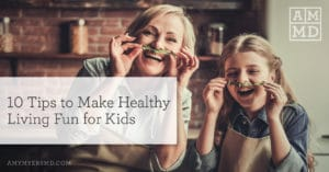 10 Tips to Make Healthy Living Fun for Kids