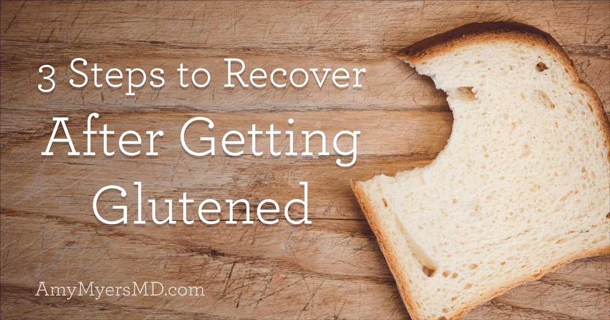 3 Steps to Recover After Getting Glutened - Amy Myers MD