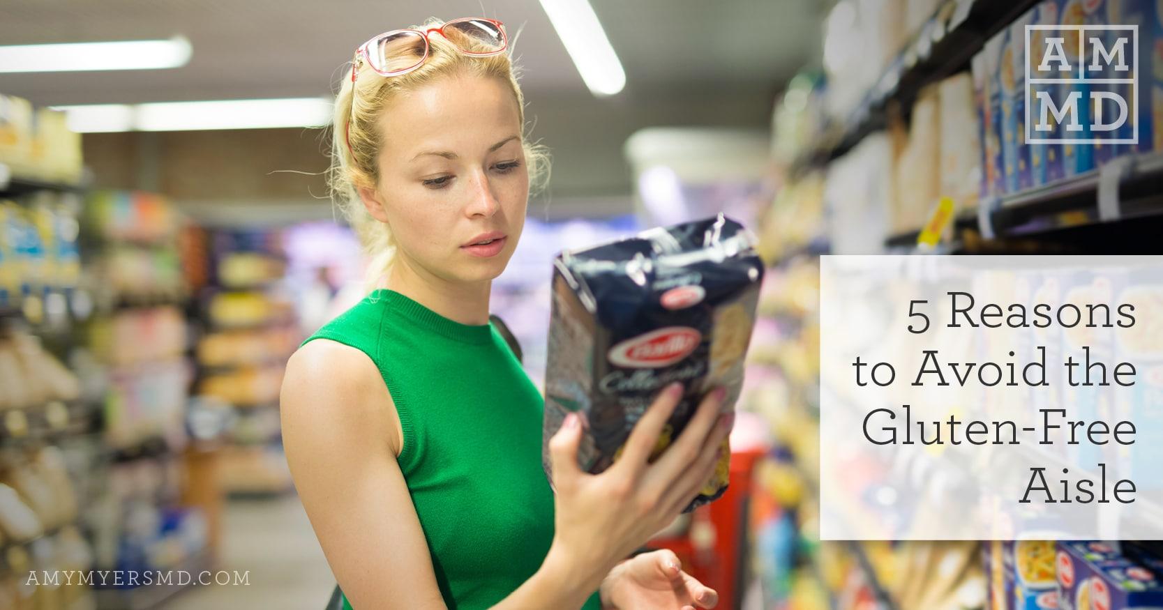 Reasons to Avoid the Gluten-Free Aisle - A Woman Shopping for Groceries Reads a Label - Featured Image - Amy Myers MD