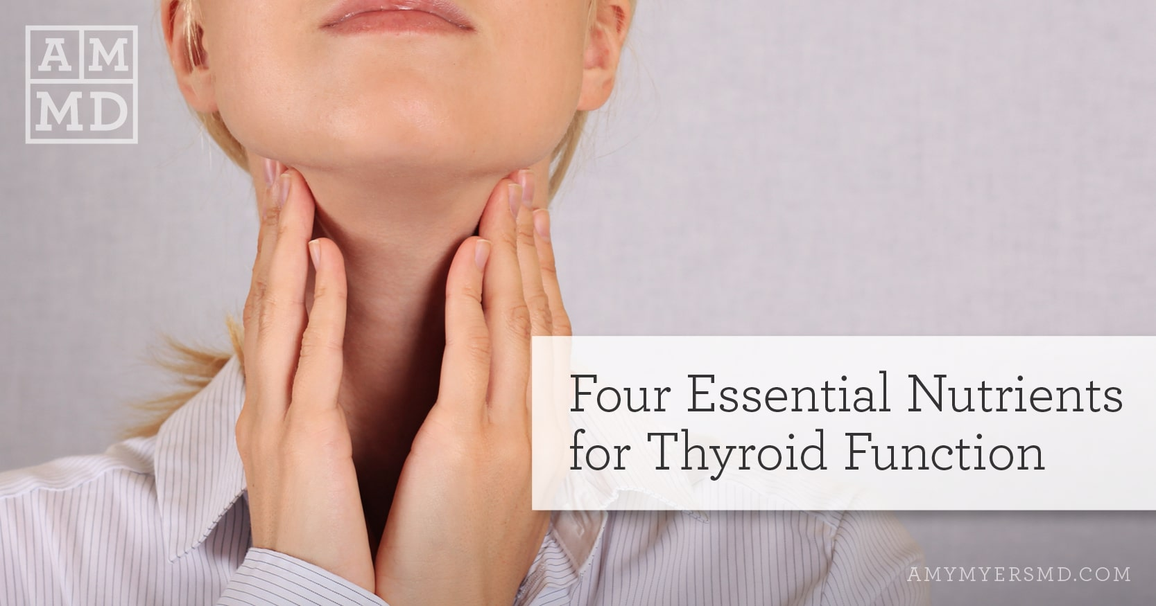 Thyroid Health Part VII: Four Essential Nutrients for Thyroid Function - A Woman Feeling the Sides of Her Neck - Featured Image - Amy Myers MD