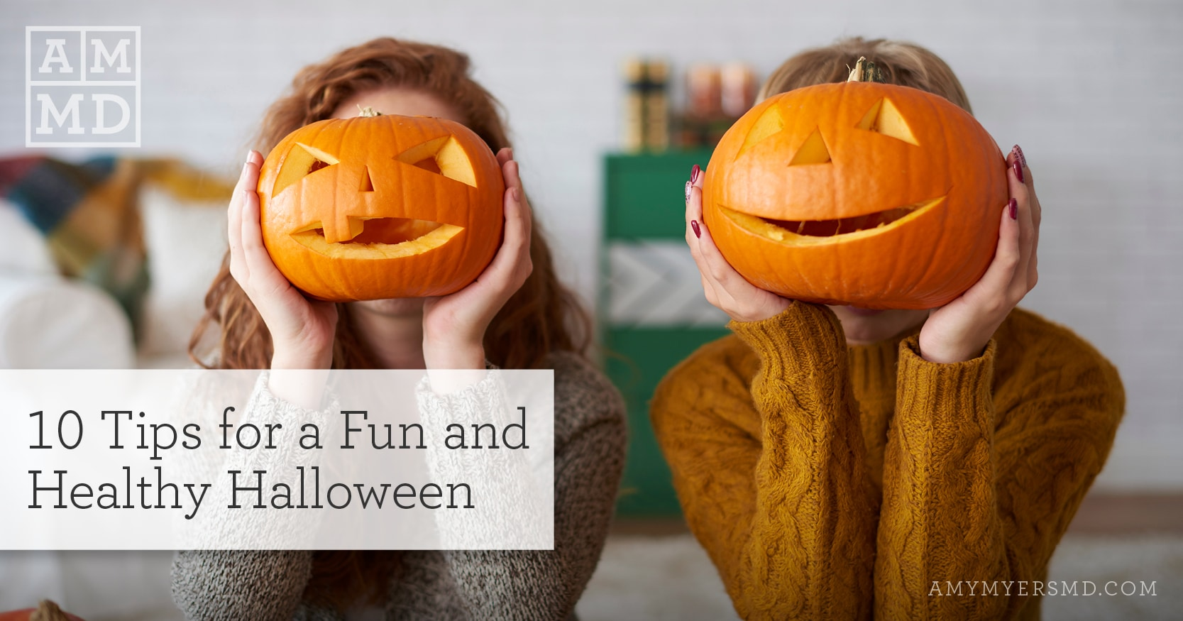 10 Tips for a Fun and Healthy Halloween - Two women holding Jack-o-lanterns - Featured Image - Amy Myers MD