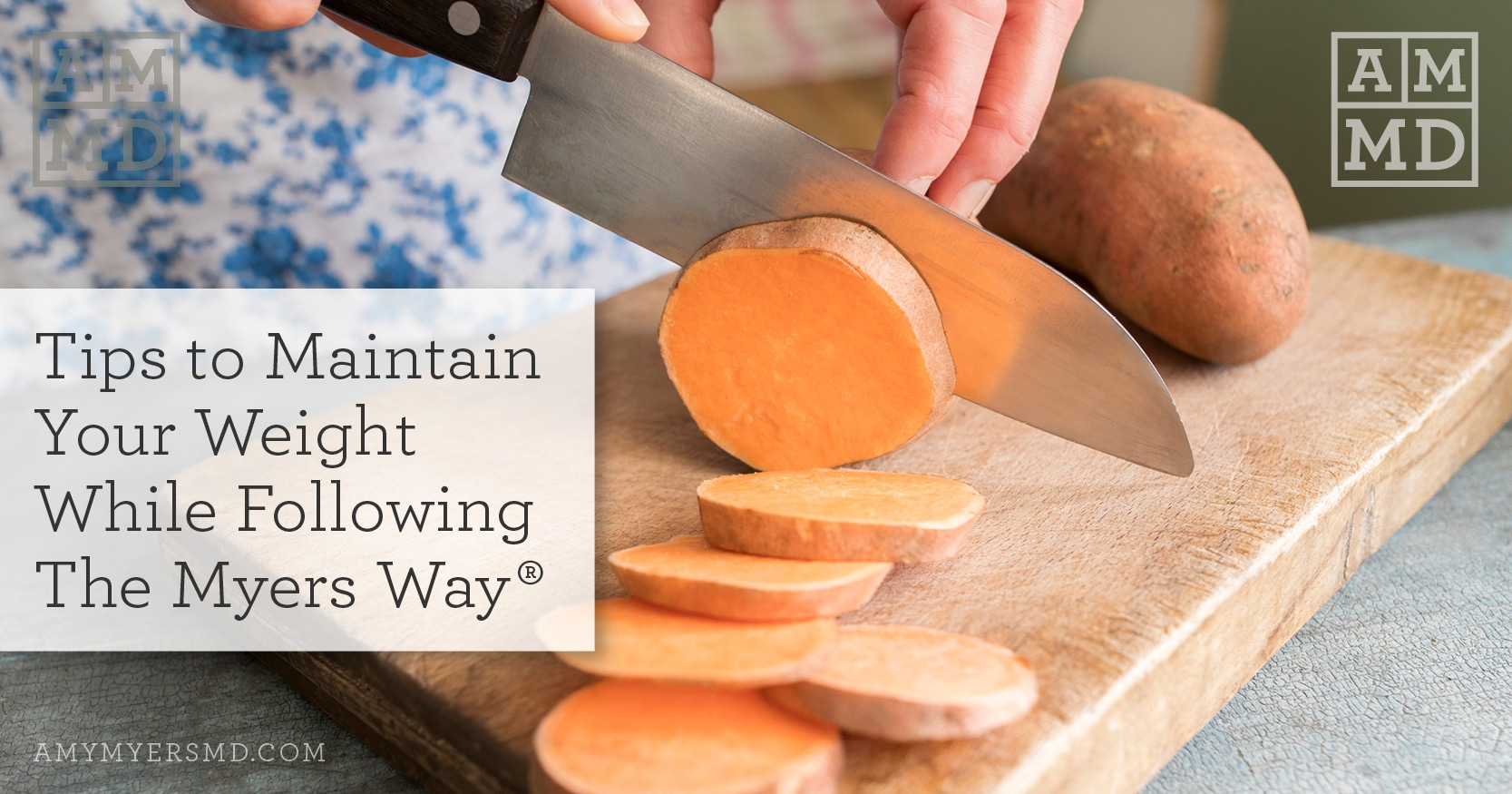 Maintain Your Weight While Following The Myers Way® - Slicing Sweet Potatoes - Featured Image - Amy Myers MD