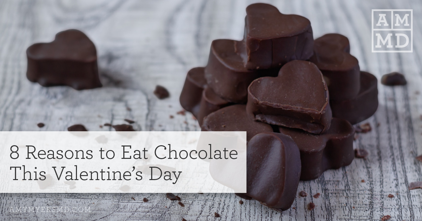 8 Reasons to Eat Chocolate This Valentine's Day - Chocolate Hearts - Featured Image - Amy Myers MD