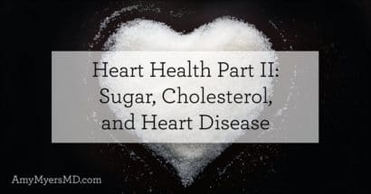 Heart Health Part II: Sugar, Cholesterol, and Heart Disease