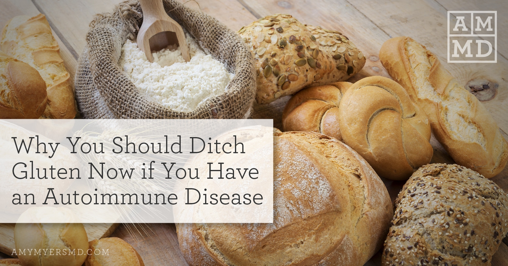 Avoid Gluten if You Have an Autoimmune Disease - Bread and Flour - Featured Image - Amy Myers MD