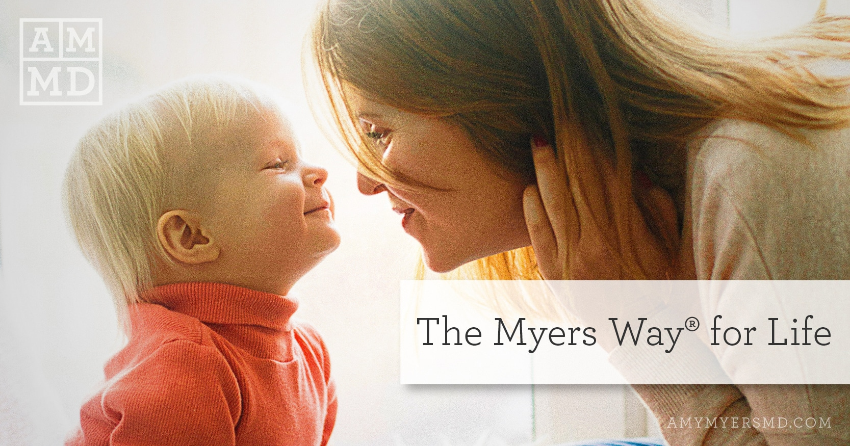 The Myers Way® for Life - A Woman and Her Toddler - Featured Image - Amy Myers MD