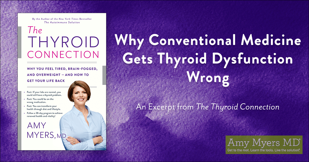 Why Conventional Medicine Gets Thyroid Dysfunction Wrong - The Thyroid Connection - Featured Image - Amy Myers MD