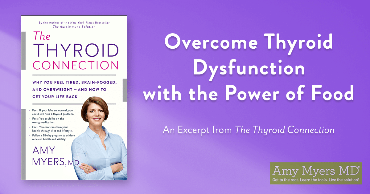 Overcome Thyroid Dysfunction with the Power of Food - Image of The Thyroid Connection - Amy Myers MD
