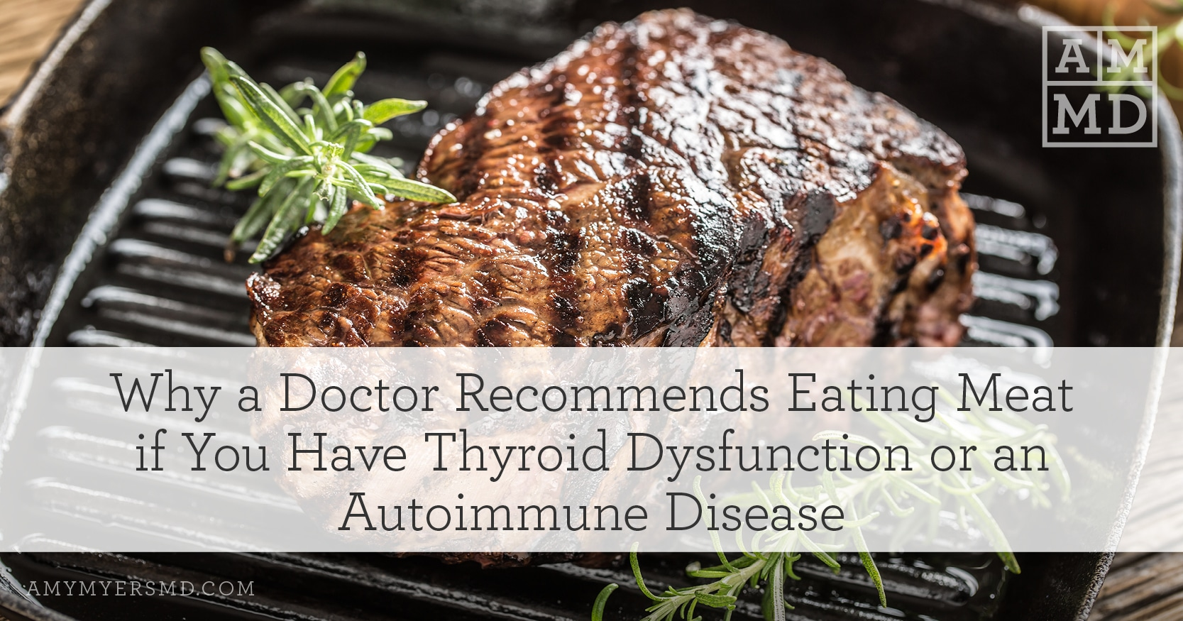 Why a Doctor Recommends Eating Meat if You Have Thyroid Dysfunction or an Autoimmune Disease - Meat on a Grill - Featured image - Amy Myers MD