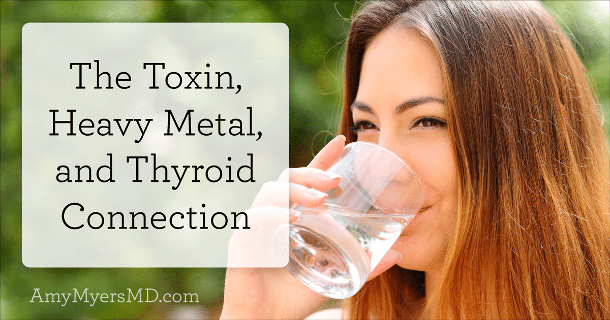 The Toxin, Heavy Metal, and Thyroid Connection