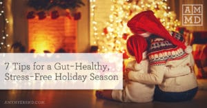 7 Tips for a Gut-Healthy, Stress-Free Holiday Season