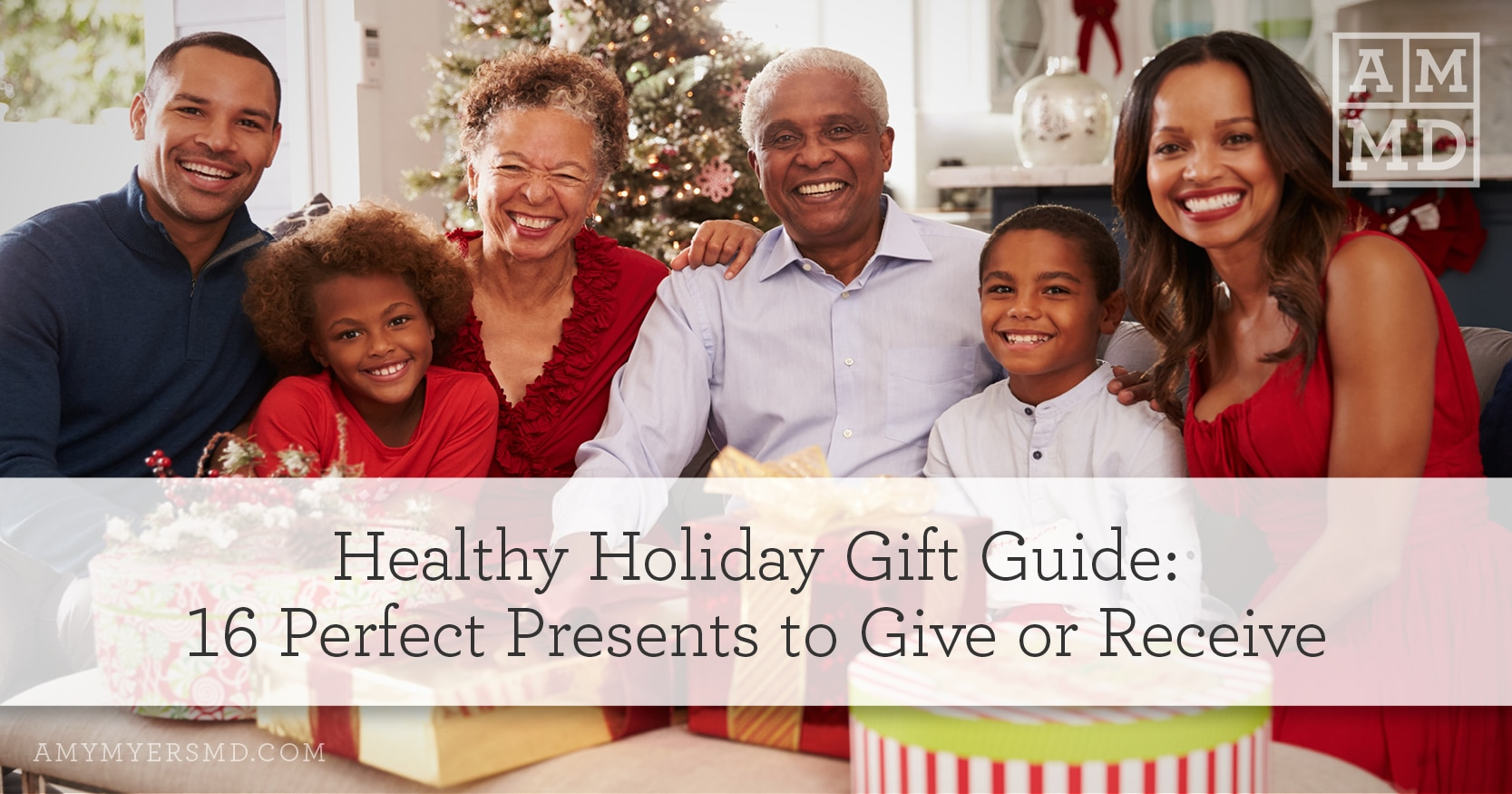 Healthy Holiday Gift Guide: 16 Perfect Presents to Give or Receive - A Family During the Holidays - Featured Image - Amy Myers MD®