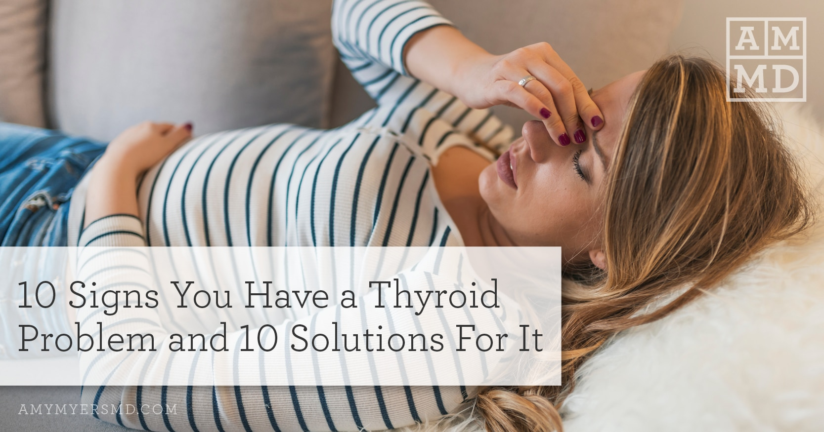 10 Signs of Thyroid Problems And 10 Solutions For Them - Woman in pain - Featured Image - Amy Myers MD