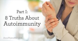 Part I: 8 Truths About Autoimmunity