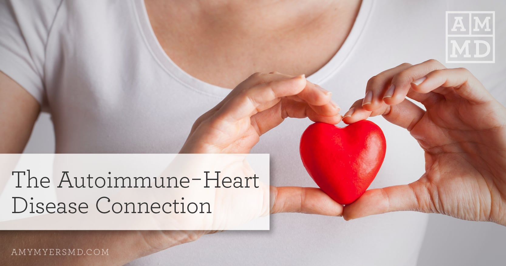 The Autoimmune-Heart Disease Connection - A woman Holding a Heart Figure - Featured Image - Amy Myers MD