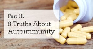 Part II: 8 Truths About Autoimmunity