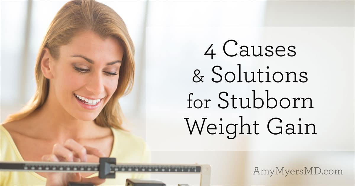 4 Causes & Solutions for Stubborn Weight Gain - Amy Myers MD