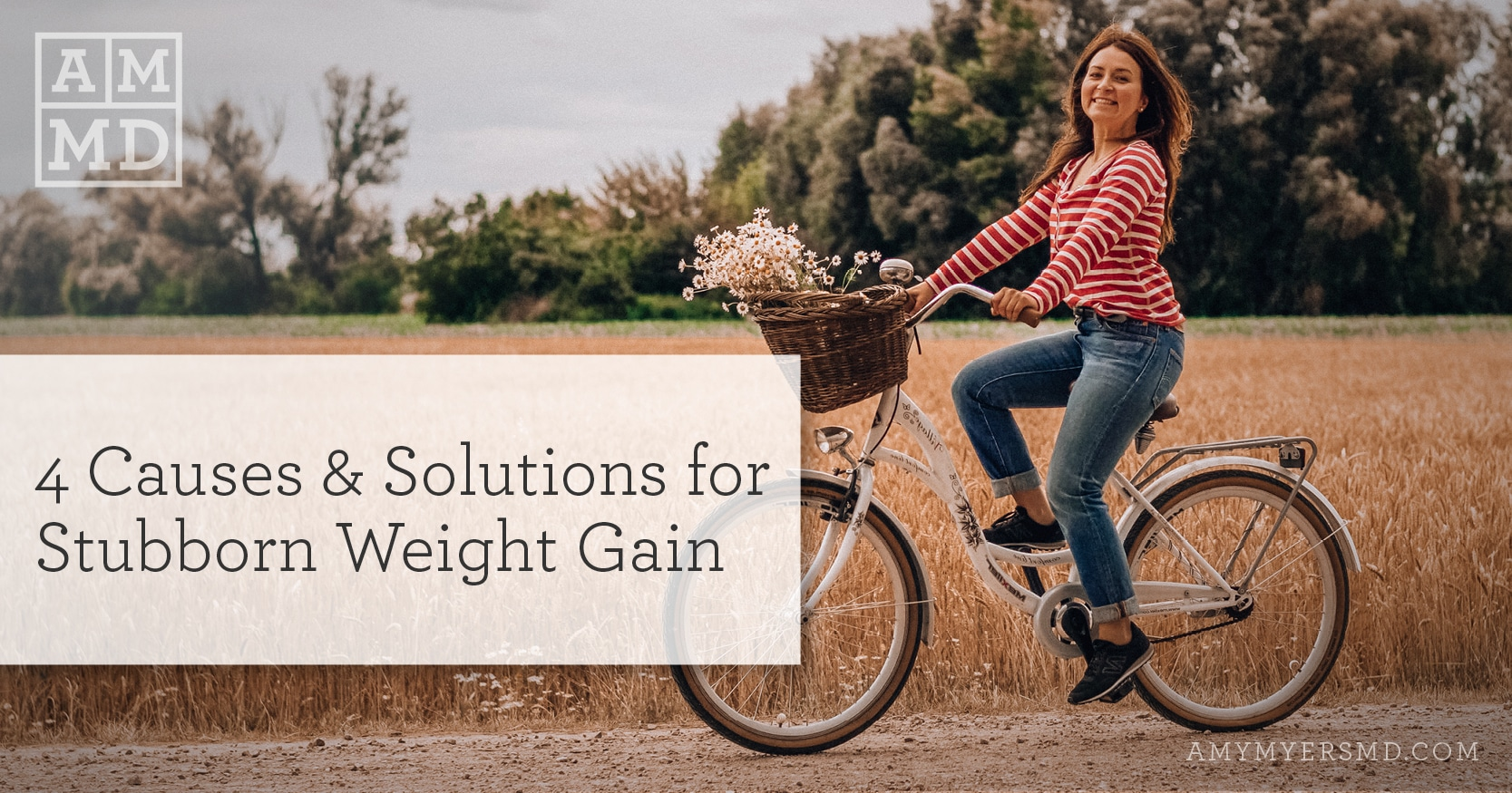 4 Causes & Solutions for Stubborn Weight Gain - A Woman Riding a Bike - Amy Myers MD