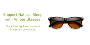 Support Natural Sleep with Amber Glasses