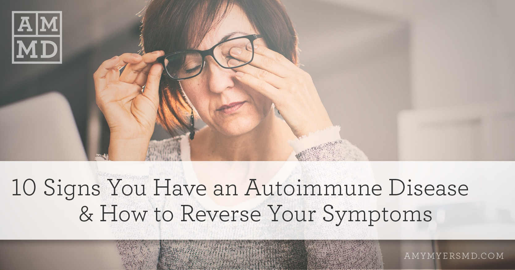 Signs You Have an Autoimmune Disease and How to Reverse Your Symptoms - Woman Rubbing Her Eyes - Amy Myers MD