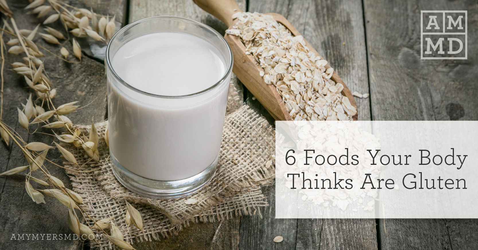6 Foods Your Body Thinks Are Gluten - Milk and Grain - Amy Myers MD