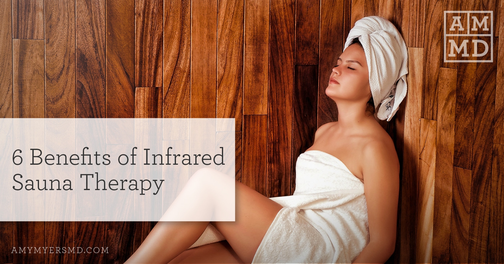 Benefits of Infrared Sauna Therapy - Woman in Sauna - Featured Image - Amy Myers MD